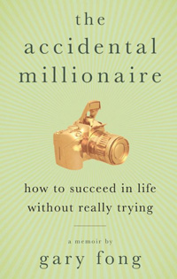 The Accidental Millionaire - By Gary Fong